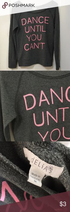 Dance Sweater Dance Until You Cant top. Grey with pink writing. Delias size M, made in honduras Sweaters Crew & Scoop Necks