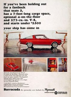 (first posted Pity the poor Barracuda. It beat the Mustang to market in 1964 by 16 days, but was utterly trounced by that seminal (and genre name-giving) pony car. Plymouth Barracuda, Vintage Advertisements, Vintage Ads, Vintage Iron, Vintage Signs, Classic Motors, Classic Cars, Plymouth Muscle Cars, Us Cars