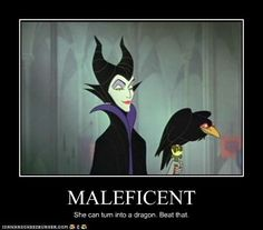 maleficent | MALEFICENT But, seriously.... Most underrated villain of all time. She was cold, calculating, intelligent, AND she could turn into a freaking dragon. She just needed better henchmen. Good ones are just so hard to find these days.....