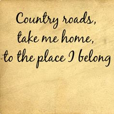Country roads, take me home...