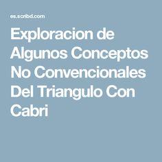 Exploracion de Algunos Conceptos No Convencionales Del Triangulo Con Cabri