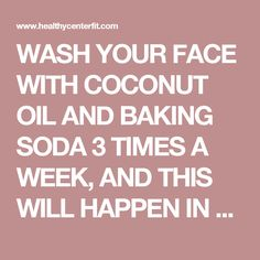WASH YOUR FACE WITH COCONUT OIL AND BAKING SODA 3 TIMES A WEEK, AND THIS WILL HAPPEN IN A MONTH!!! - Healthy Center Fit