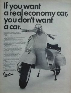 """An original 1964 advertisement for Vespa scooter. Photo print of this classic moped. Detailing the affordable and cheaper costs of owning on. """"If you want a real economy car, you don't want a car"""" -19"""