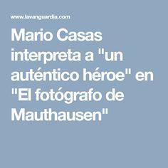 """Mario Casas interpreta a """"un auténtico héroe"""" en """"El fotógrafo de Mauthausen"""""""