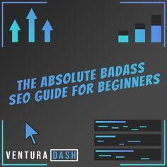 The Absolute Badass SEO Guide for Beginners - Ventura Dash - Digital Entrepreneurship Seo Guide, Search Engine Optimization, Infographics, Vocabulary, Badass, Digital Marketing, Engineering, Game, Infographic