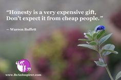 """Honesty is a very expensive gift, Don't expect it from cheap people. Nikon Photography, Nature Photography, Cheap People, Honesty Quotes, Fotografia Macro, Expensive Gifts, Dont Expect, Warren Buffett, Thoughts"