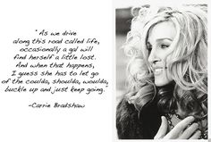 in the words of carrie bradshaw Deep Meaningful Quotes, Great Quotes, Quotes To Live By, Inspirational Quotes, Fantastic Quotes, Interesting Quotes, Awesome Quotes, Interesting Stuff, Motivational Quotes