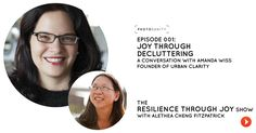 Welcome to the Resilience Through Joy Show - Episode 001: Joy Through  Decluttering,a conversation with Amanda Wiss,founder of Urban Clarity, a  professional organizing company that helps busy New Yorkers get out from  under the clutter, streamline their spaces, and maximize their lives.  For