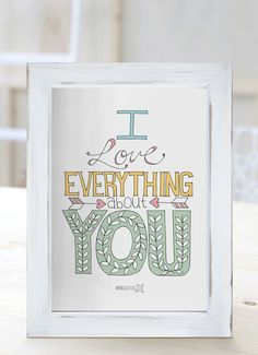 I love everything about you. [Cuadros con frases]