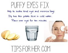 Puffy Eyes Fix - Use a potato to soothe tired eyes and help to reduce puffiness.