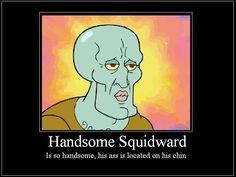 Handsome Squidward!