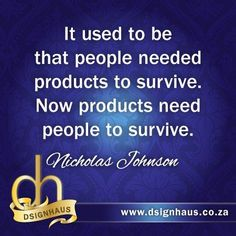 It used to be that people needed products to survive. Now products need people to survive. Advertising Quotes, Marketing And Advertising, Survival, People, Products, People Illustration, Beauty Products, Folk