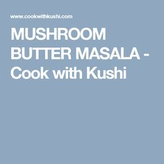 MUSHROOM BUTTER MASALA - Cook with Kushi