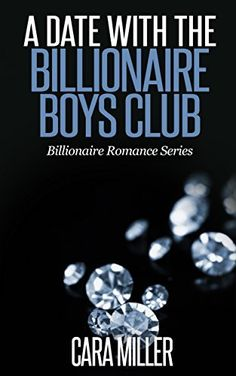 A Date with the Billionaire Boys Club (Billionaire Romance Series Book 6) by Cara Miller, http://www.amazon.com/dp/B00W0IJXX0/ref=cm_sw_r_pi_dp_ql3lvb0GH7VCR