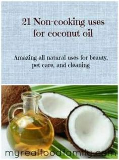 21 non-cooking uses for coconut oil - AMAZING!!