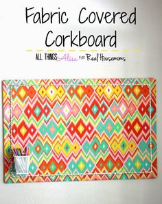 Fabric Covered Corkboard on RealHousemoms