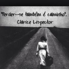 """""""Perder-de também é caminho."""" - Clarice Lispector"""