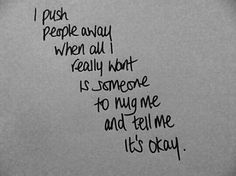 I just want someone, but they all think I'm fine. They think I'm strong. And they don't even care.