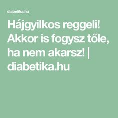 Akkor is fogysz tőle, ha nem akarsz! Anti Aging, Good Food, Food And Drink, Health Fitness, Fitness Foods, Weight Loss, Education, Fitt, Sport