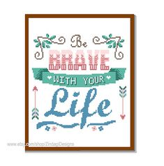 """Instant Download Cross Stitch Pattern """"Be Brave With Your Life"""" Motivational Inspirational quote Text wall art gift wall decor"""