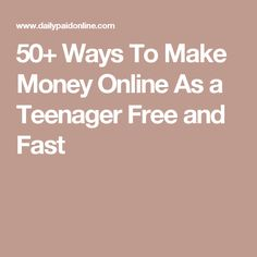 50+ Ways To Make Money Online As a Teenager Free and Fast