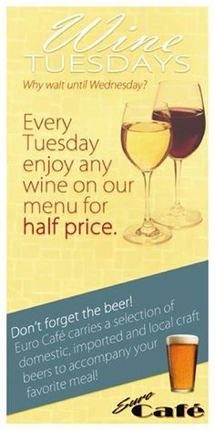 You don't have to wait until Wednesday for wine specials at Euro Cafe.