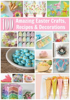 100 Amazing Easter Recipes Crafts Decorations. Oh, how I wish I could make them ALL!