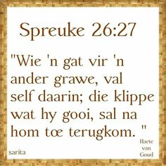 """Teks - Spr 26 """"Wie 'n gat vir 'n ander grawe. In God We Trust, Faith In Love, Scripture Verses, Bible Verses Quotes, Scriptures, Christening Quotes, Afrikaanse Quotes, Bible Study Tips, Bible Love"""