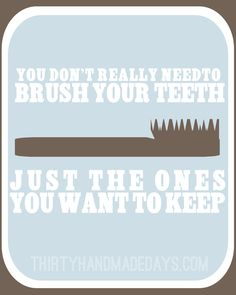 You don't really need to brush your teeth - Love this printable