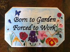 BORN TO GARDEN FORCED TO WORK