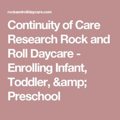 Continuity of Care Research Rock and Roll Daycare - Enrolling Infant, Toddler, & Preschool