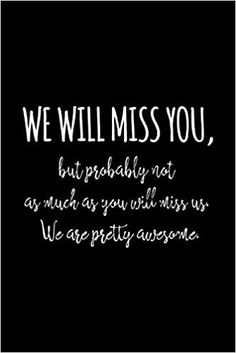 We will miss you, but probably not as much as you will miss us.: Funny gift for coworker / colleague that is leaving for a new job. Show them how much you will miss him or her. Cheap Gifts For Coworkers, Funny Cheap Gifts, Miss Us, Miss You Gifts, Lined Page, Amazon Gifts, Book Journal, New Job, Funny Cute