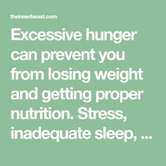 Excessive hunger can prevent you from losing weight and getting proper nutrition. Stress, inadequate sleep, poor diet and boredom are major contributing factors that may leave you constantly feeling hungry. Hungry All The Time, Feeling Hungry, Proper Nutrition, Losing Weight, Factors, Stress, Sleep, Feelings, Weight Loss