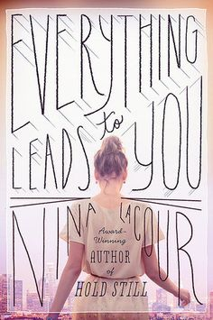 Everything Leads to You by Nina LaCour.  Cover design by Theresa Evangelista. Cover photo by Aleshyn Andrei. Hand lettering by Elnora Turner.