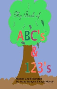 My Books of ABC's & 123's: ABC's Phonics and 123's by Trang N. Nguyen, http://www.amazon.com/dp/1492955906/ref=cm_sw_r_pi_dp_ztxAsb00HWQN5