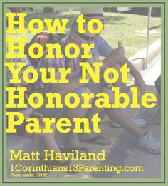 Honor: Reclaiming what matters most in life, Command#5 Honor Mom and Dad at Westwood Community Church by Pastor Joel Johnson on October 18, 2015 How to  Honor a not so Honorable Parent
