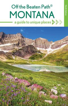 Off the Beaten Path Montana: A Guide to Unique Places