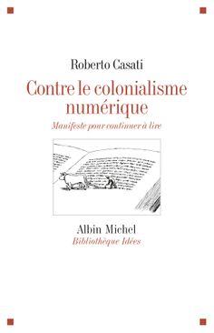 Livre : Contre le colonialisme numérique, essai, Roberto Casati Lecture Aura, Albin Michel, France 1, Lus, Ebooks, Cards Against Humanity, Movie Posters, 2013