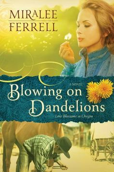 Blowing on Dandelions: A Novel (Love Blossoms in Oregon Series) by Miralee Ferrell, http://www.amazon.com/dp/B00BLVGPRY/ref=cm_sw_r_pi_dp_i9jRrb1WXE3MS