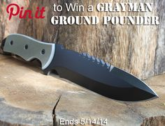 """Grayman Knives Pin to Win a Grayman Ground Pounder! 1. Follow us on Pinterest. 2. Create a public board with the name """"Grayman Knives."""" Your board should include: -- The Pinterest/Grayman Contest announcement image -- 2-3 photos of the Grayman knives you like best One winner will be chosen at random and notified by email. Contest ends 5/14/14 at 5pm. Winner's board will be added to the Grayman Knives pinterest account. 18 or over. US Only."""