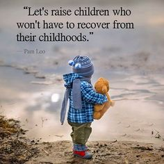 Let's raise #children who won't have to recover from their #childhoods. ~Pam Leo #parenting