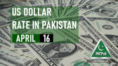 USD to PKR: Dollar rate in Pakistan Today – 16 April 2021