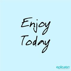 Enjoy today.  Tag a friend you think should focus on enjoying her day! www.epicuren.com