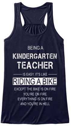 Being A Kindergarten Teacher Is Easy It's Like Riding A Bike Except The Bike Is On Fire You're On Fire Everything Is... Midnight T-Shirt Front