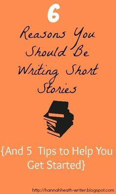 Hannah Heath: 6 Reasons You Should Be Writing Short Stories   I whole-heartedly agree with Hannah's ideas.