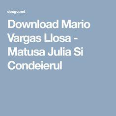 Download Mario Vargas Llosa - Matusa Julia Si Condeierul