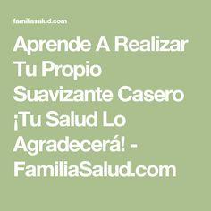 Aprende A Realizar Tu Propio Suavizante Casero ¡Tu Salud Lo Agradecerá! - FamiliaSalud.com