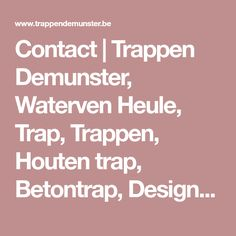 Contact | Trappen Demunster, Waterven Heule, Trap, Trappen, Houten trap, Betontrap, Designtrap, Ronde trap, Ronde spiltrap, Spiltrap, Kasteeltrap, Klassieke trap, Trap met kuipstuk, Zwevende trap