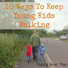 Making Boys Men: 10 Ways to Keep Young Kids Walking (Outdoor Play Party)