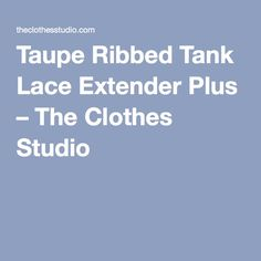 Taupe Ribbed Tank Lace Extender Plus – The Clothes Studio